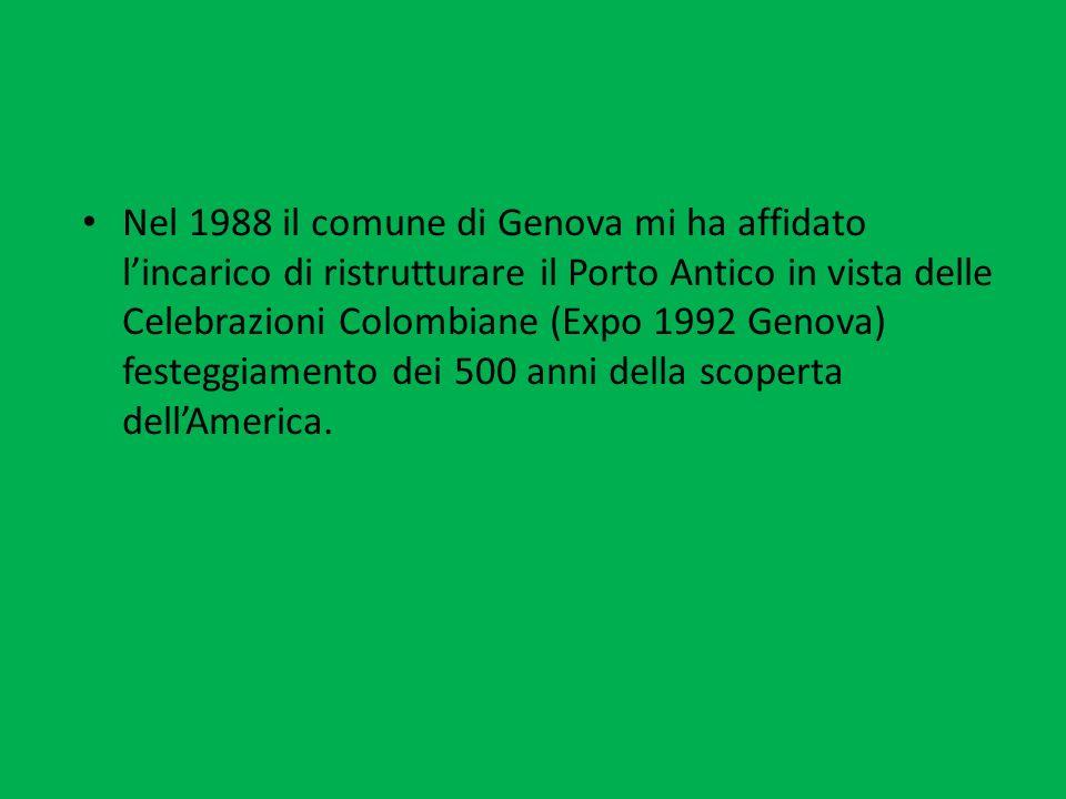 Nel 1988 il comune di Genova mi ha affidato l'incarico di ristrutturare il Porto Antico in vista delle Celebrazioni Colombiane (Expo 1992 Genova) festeggiamento dei 500 anni della scoperta dell'America.
