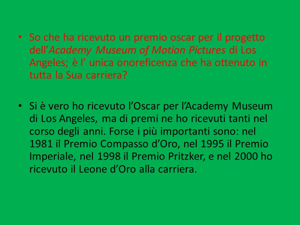 So che ha ricevuto un premio oscar per il progetto dell'Academy Museum of Motion Pictures di Los Angeles; è l' unica onoreficenza che ha ottenuto in tutta la Sua carriera