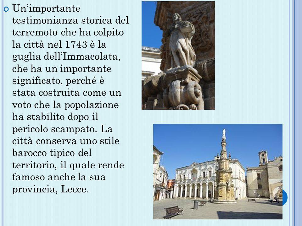 Un'importante testimonianza storica del terremoto che ha colpito la città nel 1743 è la guglia dell'Immacolata, che ha un importante significato, perché è stata costruita come un voto che la popolazione ha stabilito dopo il pericolo scampato.