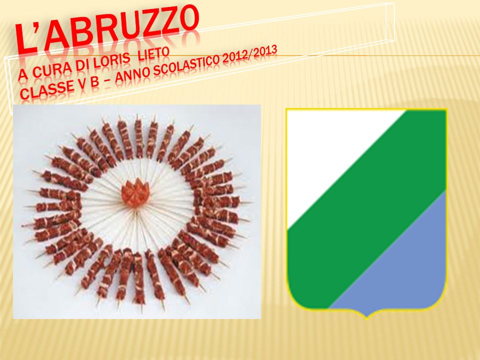 L'ABRUZZO a cura di loris Lieto classe V B – Anno scolastico 2012/2013