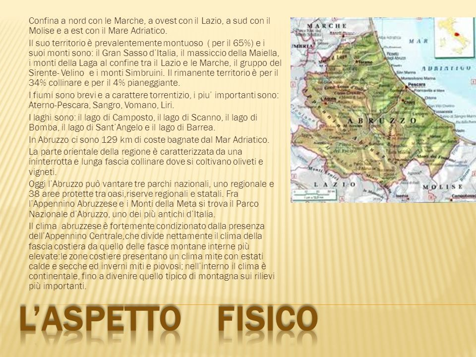 Confina a nord con le Marche, a ovest con il Lazio, a sud con il Molise e a est con il Mare Adriatico.