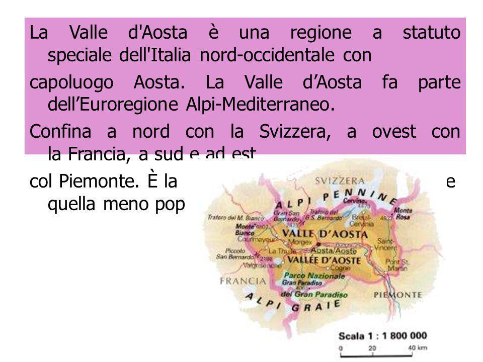 La Valle d Aosta è una regione a statuto speciale dell Italia nord-occidentale con capoluogo Aosta.