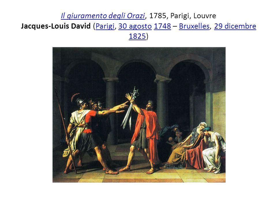 Il giuramento degli Orazi, 1785, Parigi, Louvre Jacques-Louis David (Parigi, 30 agosto 1748 – Bruxelles, 29 dicembre 1825)