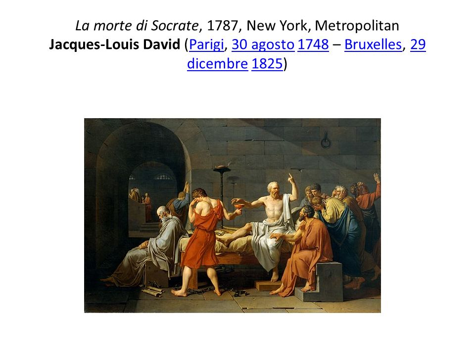 La morte di Socrate, 1787, New York, Metropolitan Jacques-Louis David (Parigi, 30 agosto 1748 – Bruxelles, 29 dicembre 1825)