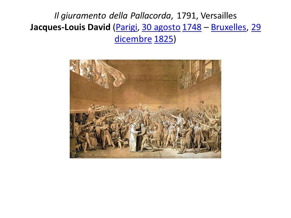 Il giuramento della Pallacorda, 1791, Versailles Jacques-Louis David (Parigi, 30 agosto 1748 – Bruxelles, 29 dicembre 1825)