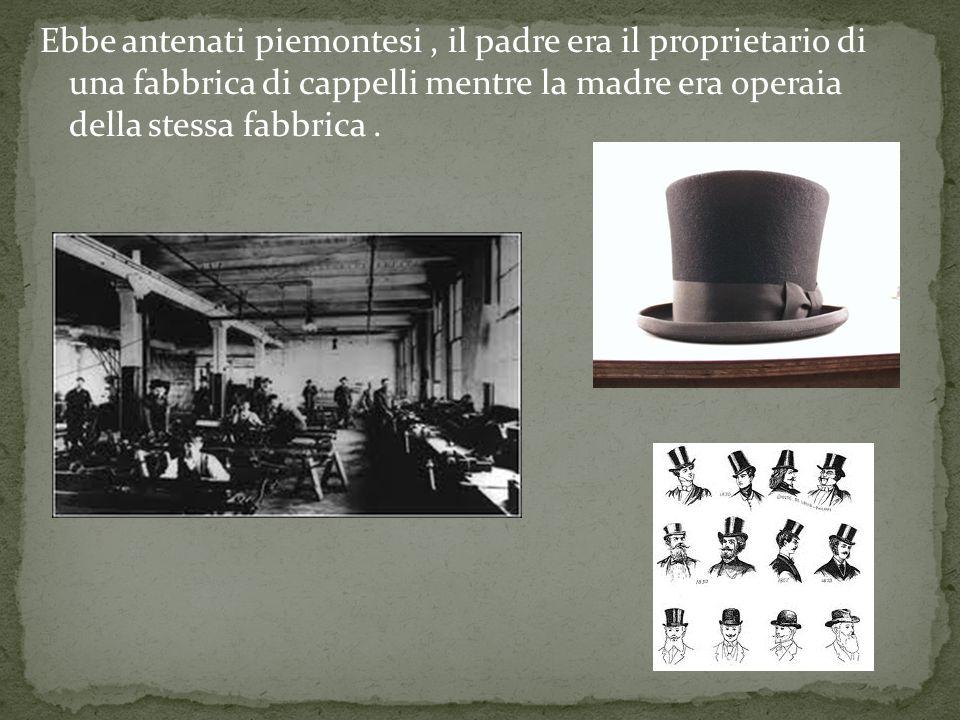 Ebbe antenati piemontesi , il padre era il proprietario di una fabbrica di cappelli mentre la madre era operaia della stessa fabbrica .
