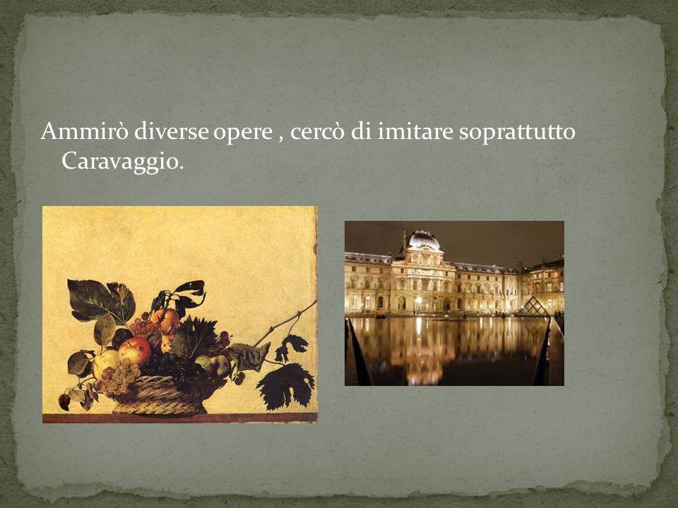 Ammirò diverse opere , cercò di imitare soprattutto Caravaggio.