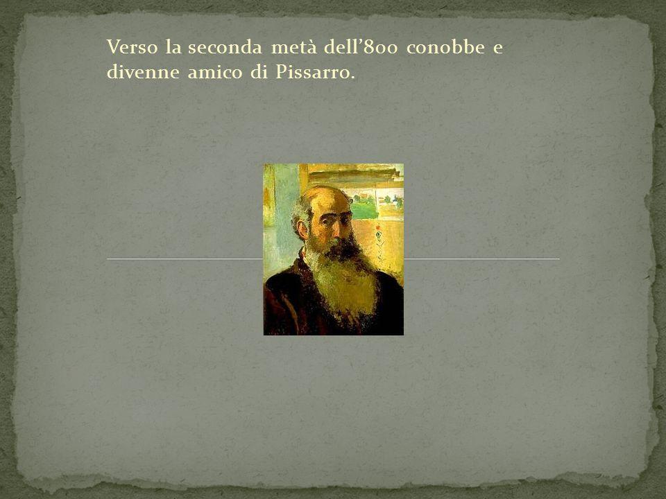 Verso la seconda metà dell'800 conobbe e divenne amico di Pissarro.