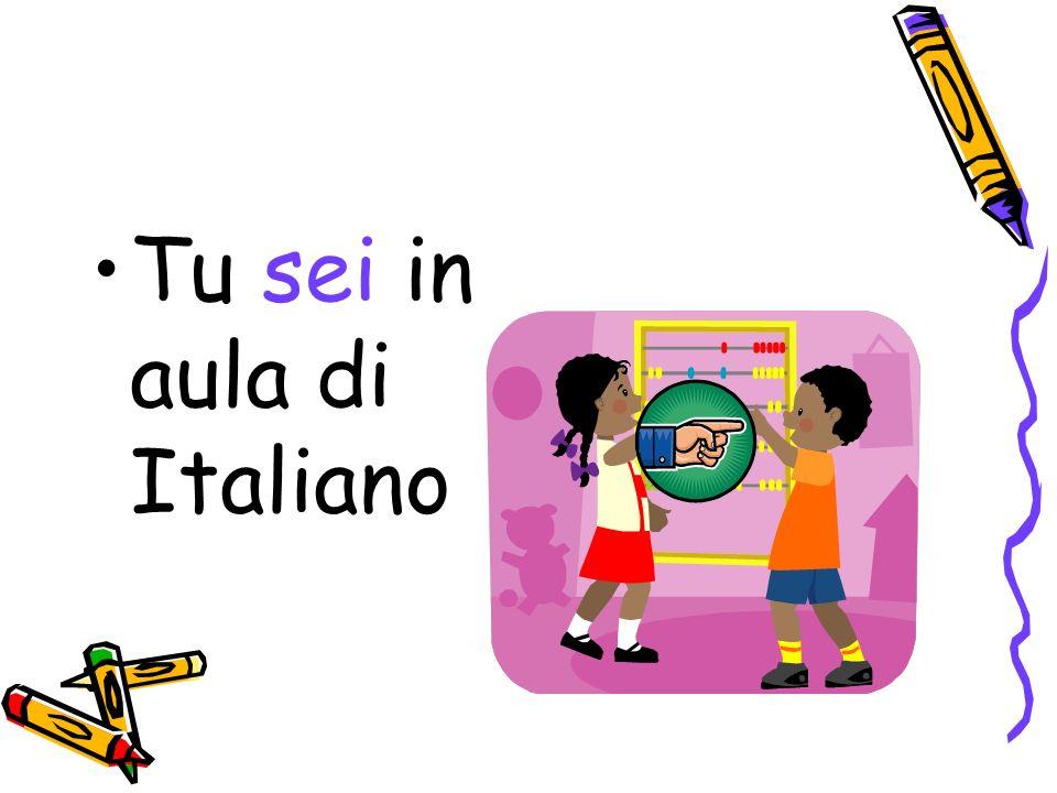 Tu sei in aula di Italiano