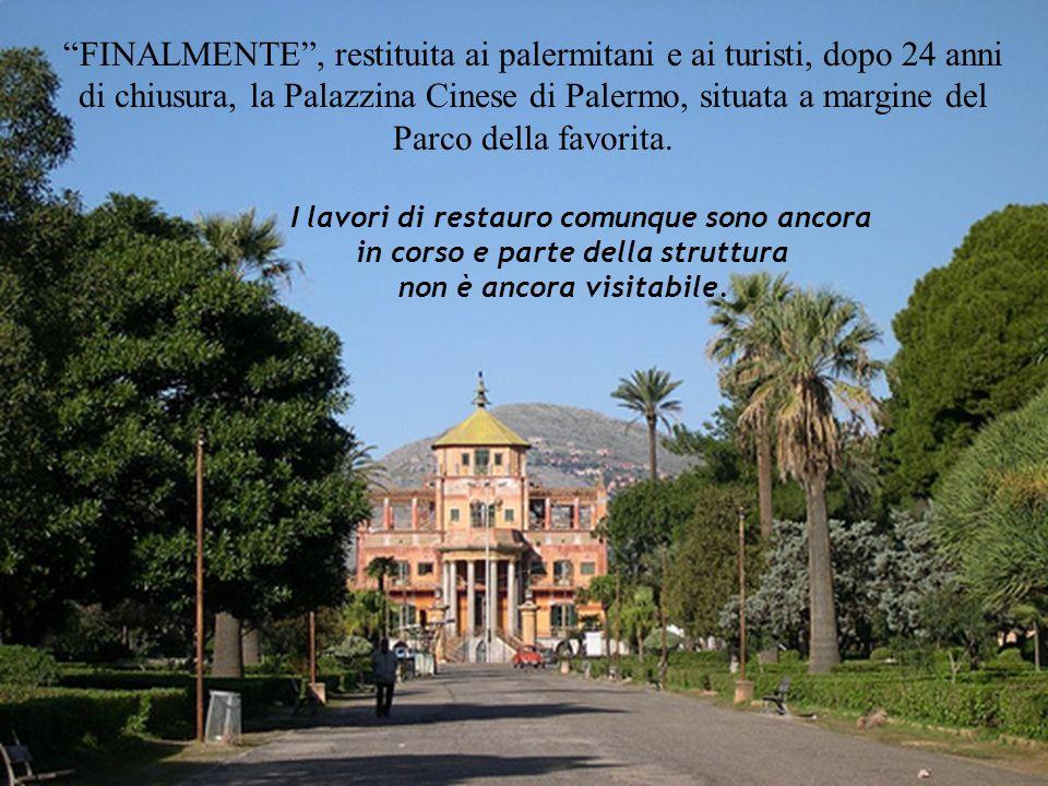FINALMENTE , restituita ai palermitani e ai turisti, dopo 24 anni di chiusura, la Palazzina Cinese di Palermo, situata a margine del Parco della favorita.