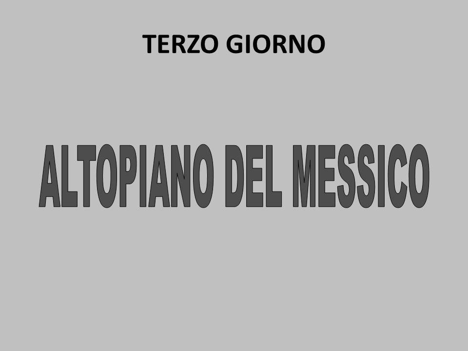 TERZO GIORNO ALTOPIANO DEL MESSICO