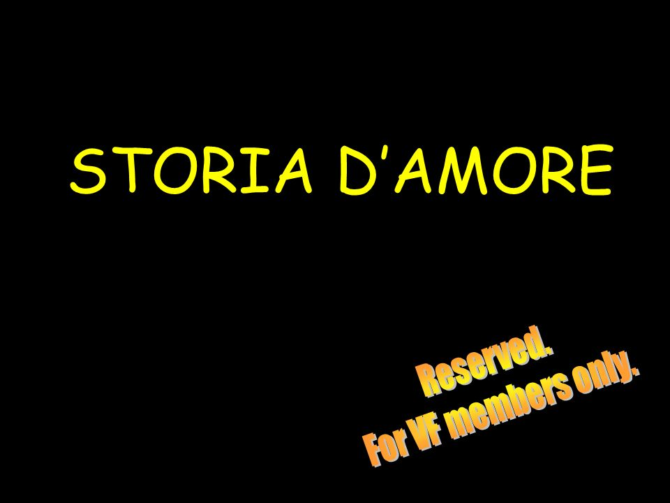 STORIA D'AMORE Reserved. For VF members only.