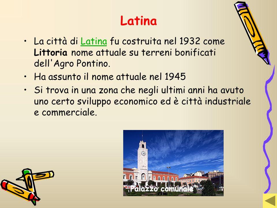 Latina La città di Latina fu costruita nel 1932 come Littoria nome attuale su terreni bonificati dell Agro Pontino.