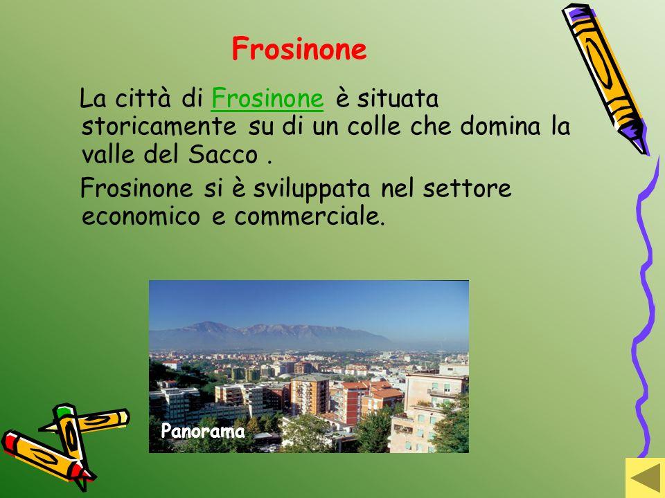 Frosinone La città di Frosinone è situata storicamente su di un colle che domina la valle del Sacco .