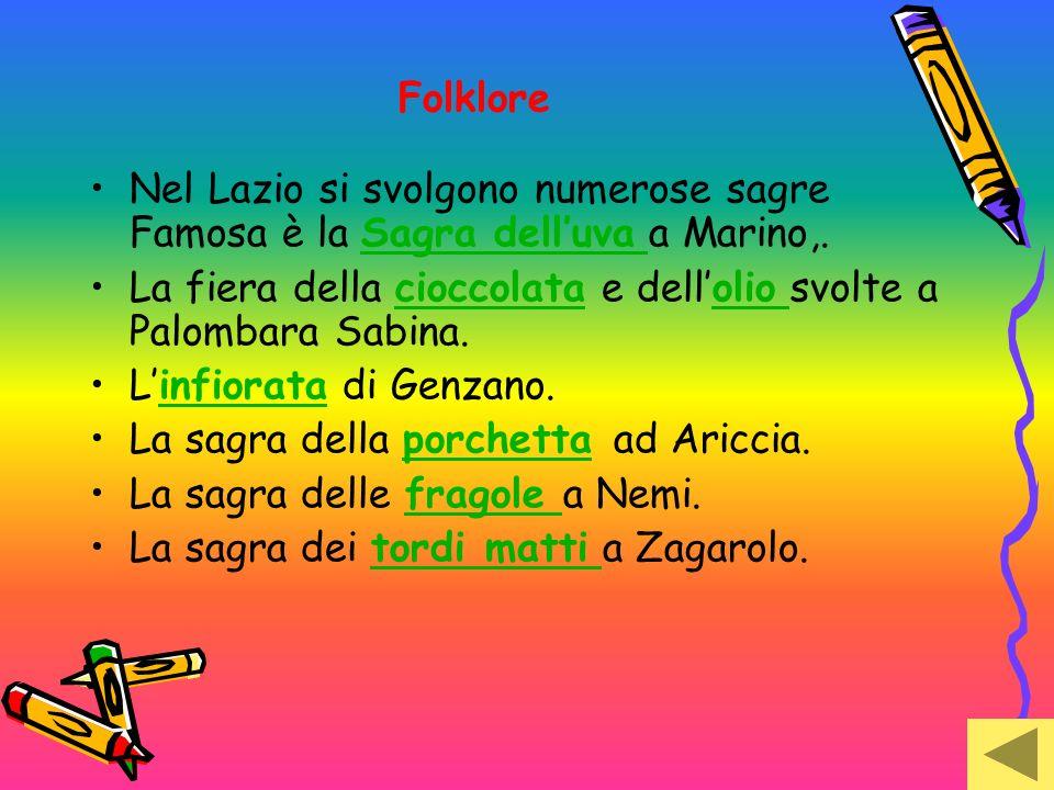 Folklore Nel Lazio si svolgono numerose sagre Famosa è la Sagra dell'uva a Marino,. La fiera della cioccolata e dell'olio svolte a Palombara Sabina.