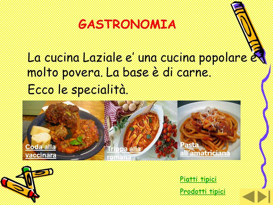 GASTRONOMIA La cucina Laziale e' una cucina popolare e molto povera. La base è di carne. Ecco le specialità.