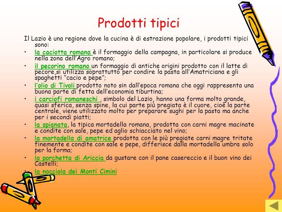 Prodotti tipici Il Lazio è una regione dove la cucina è di estrazione popolare, i prodotti tipici sono:
