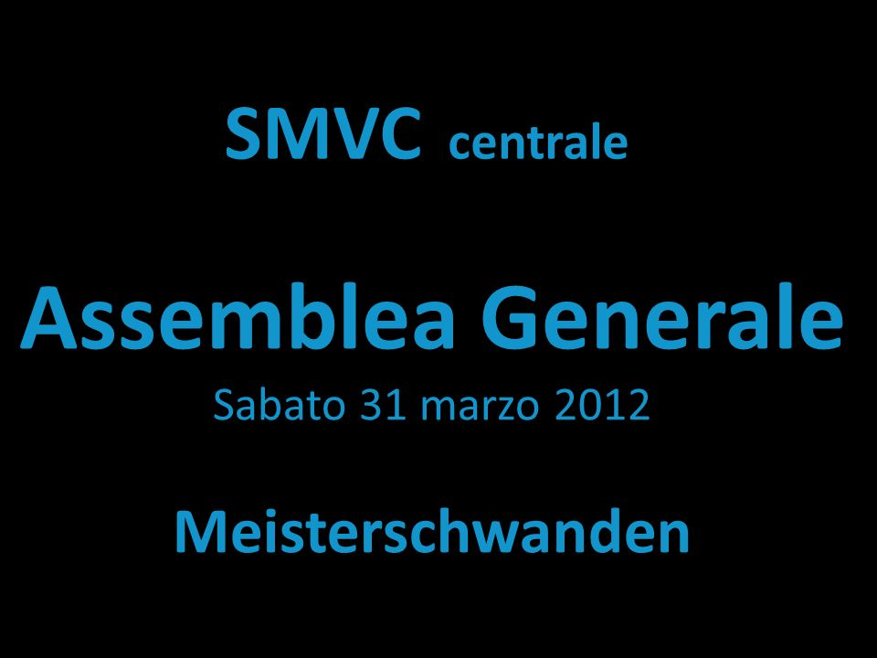 SMVC centrale Assemblea Generale Sabato 31 marzo 2012 Meisterschwanden