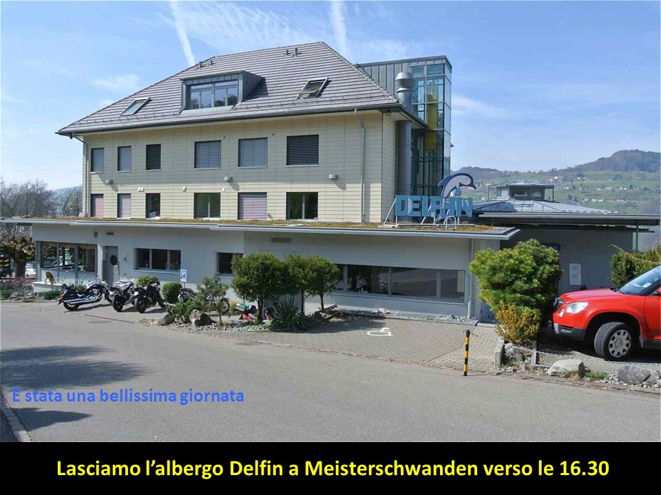 Lasciamo l'albergo Delfin a Meisterschwanden verso le 16.30