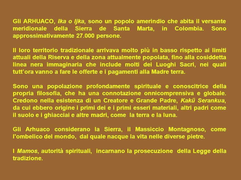 Gli ARHUACO, Ika o Ijka, sono un popolo amerindio che abita il versante meridionale della Sierra de Santa Marta, in Colombia. Sono approssimativamente 27.000 persone.