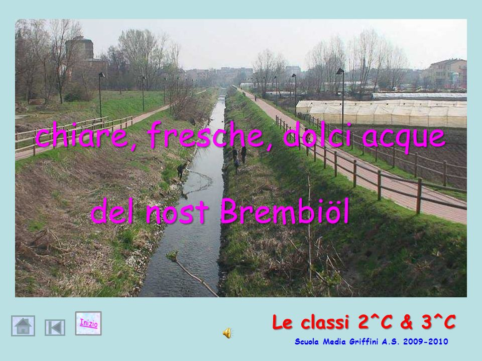 del nost Brembiöl chiare, fresche, dolci acque Le classi 2^C & 3^C