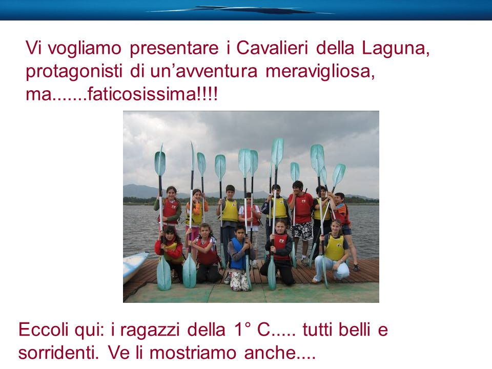 Vi vogliamo presentare i Cavalieri della Laguna, protagonisti di un'avventura meravigliosa, ma.......faticosissima!!!!