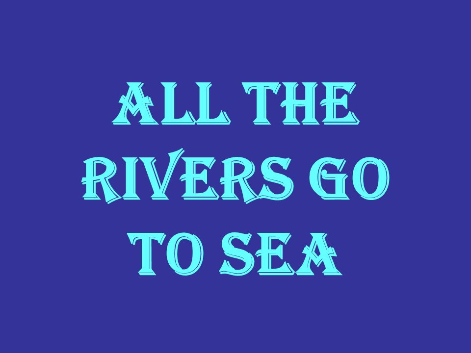 All the rivers go to sea