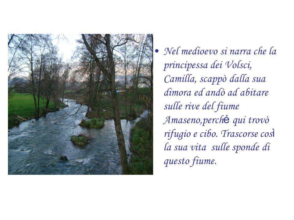 Nel medioevo si narra che la principessa dei Volsci, Camilla, scappò dalla sua dimora ed andò ad abitare sulle rive del fiume Amaseno,perché qui trovò rifugio e cibo.