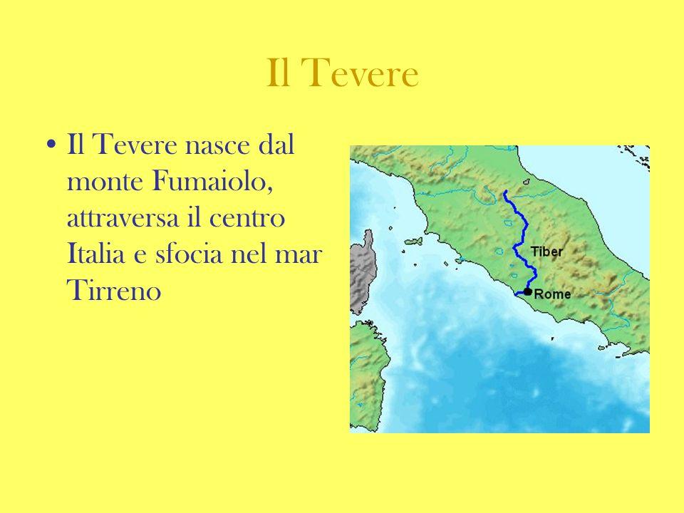Il Tevere Il Tevere nasce dal monte Fumaiolo, attraversa il centro Italia e sfocia nel mar Tirreno