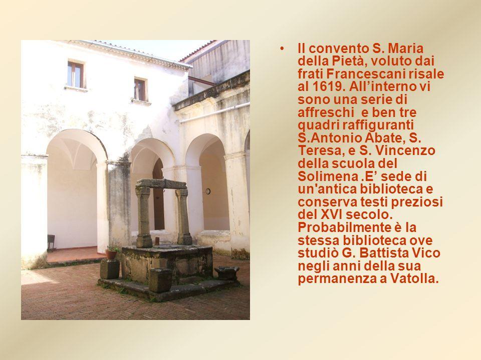 Il convento S. Maria della Pietà, voluto dai frati Francescani risale al 1619.