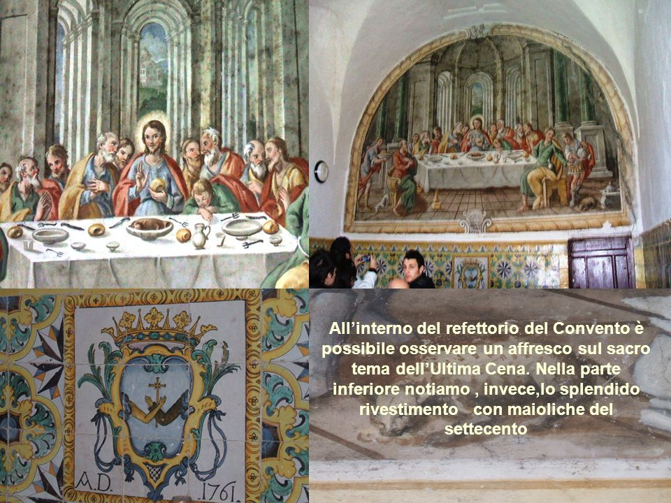 All'interno del refettorio del Convento è possibile osservare un affresco sul sacro tema dell'Ultima Cena.