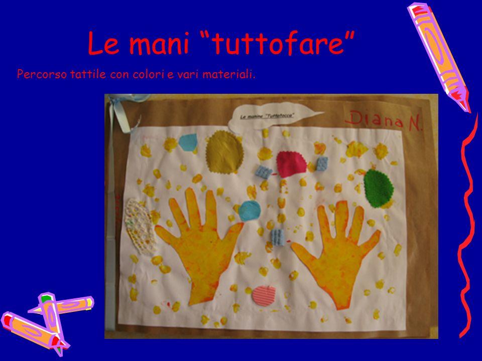 Le mani tuttofare Percorso tattile con colori e vari materiali.