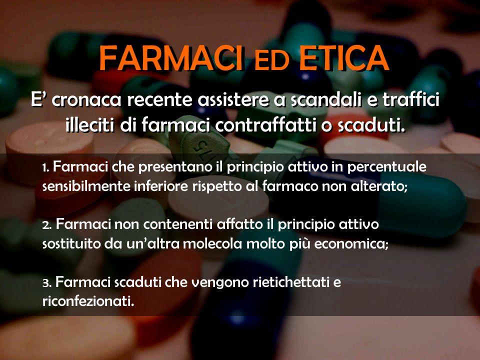 FARMACI ED ETICA E' cronaca recente assistere a scandali e traffici illeciti di farmaci contraffatti o scaduti.