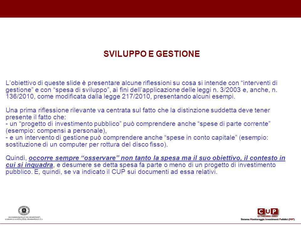 SVILUPPO E GESTIONE L'obiettivo di queste slide è presentare alcune riflessioni su cosa si intende con interventi di gestione e con spesa di sviluppo , ai fini dell'applicazione delle leggi n.