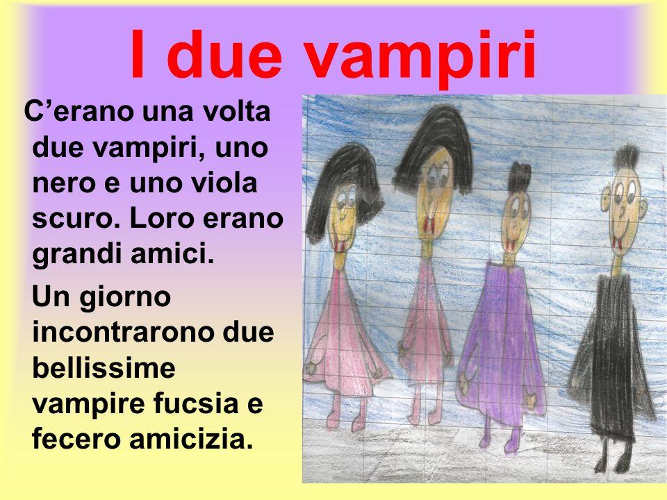 I due vampiri C'erano una volta due vampiri, uno nero e uno viola scuro. Loro erano grandi amici.
