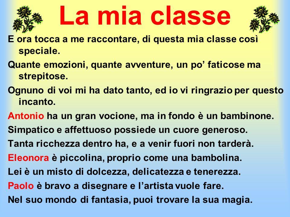 La mia classe E ora tocca a me raccontare, di questa mia classe così speciale. Quante emozioni, quante avventure, un po' faticose ma strepitose.