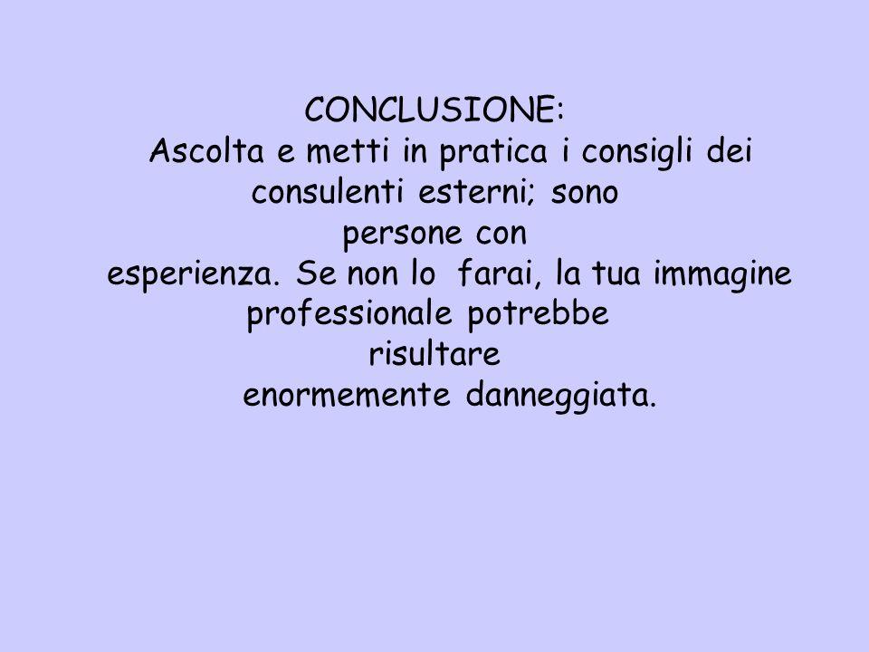 CONCLUSIONE: Ascolta e metti in pratica i consigli dei consulenti esterni; sono persone con esperienza.