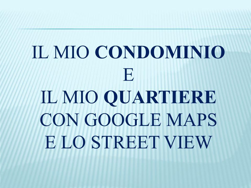 IL MIO QUARTIERE CON GOOGLE MAPS