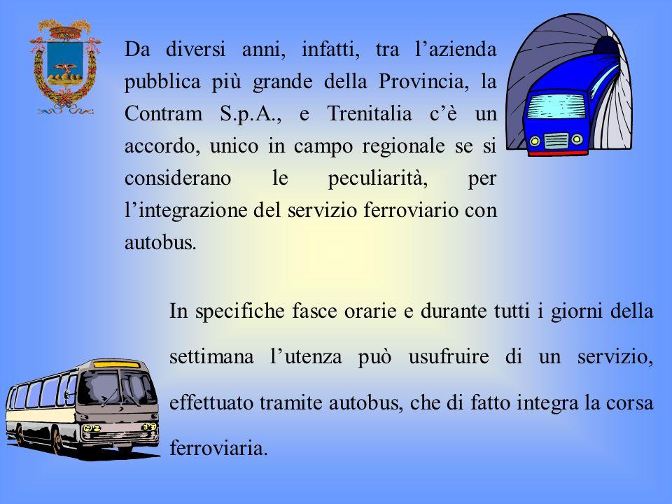Da diversi anni, infatti, tra l'azienda pubblica più grande della Provincia, la Contram S.p.A., e Trenitalia c'è un accordo, unico in campo regionale se si considerano le peculiarità, per l'integrazione del servizio ferroviario con autobus.
