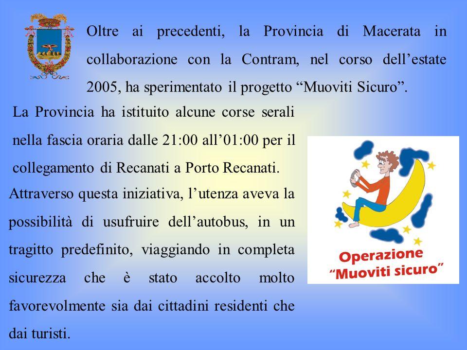 Oltre ai precedenti, la Provincia di Macerata in collaborazione con la Contram, nel corso dell'estate 2005, ha sperimentato il progetto Muoviti Sicuro .