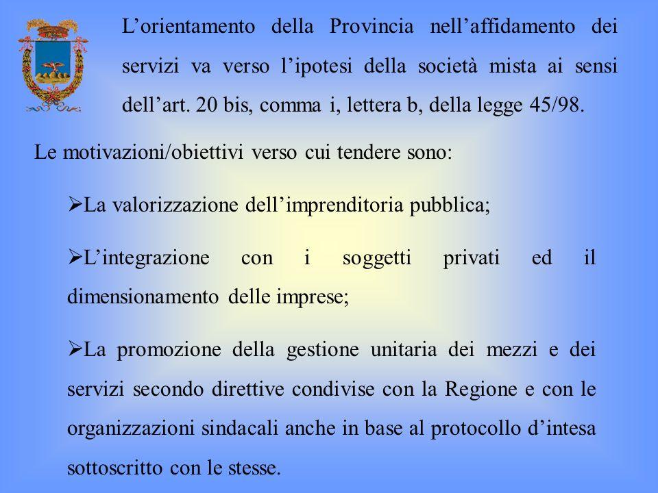 L'orientamento della Provincia nell'affidamento dei servizi va verso l'ipotesi della società mista ai sensi dell'art. 20 bis, comma i, lettera b, della legge 45/98.