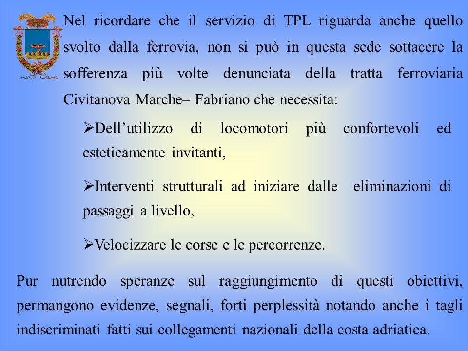 Nel ricordare che il servizio di TPL riguarda anche quello svolto dalla ferrovia, non si può in questa sede sottacere la sofferenza più volte denunciata della tratta ferroviaria Civitanova Marche– Fabriano che necessita: