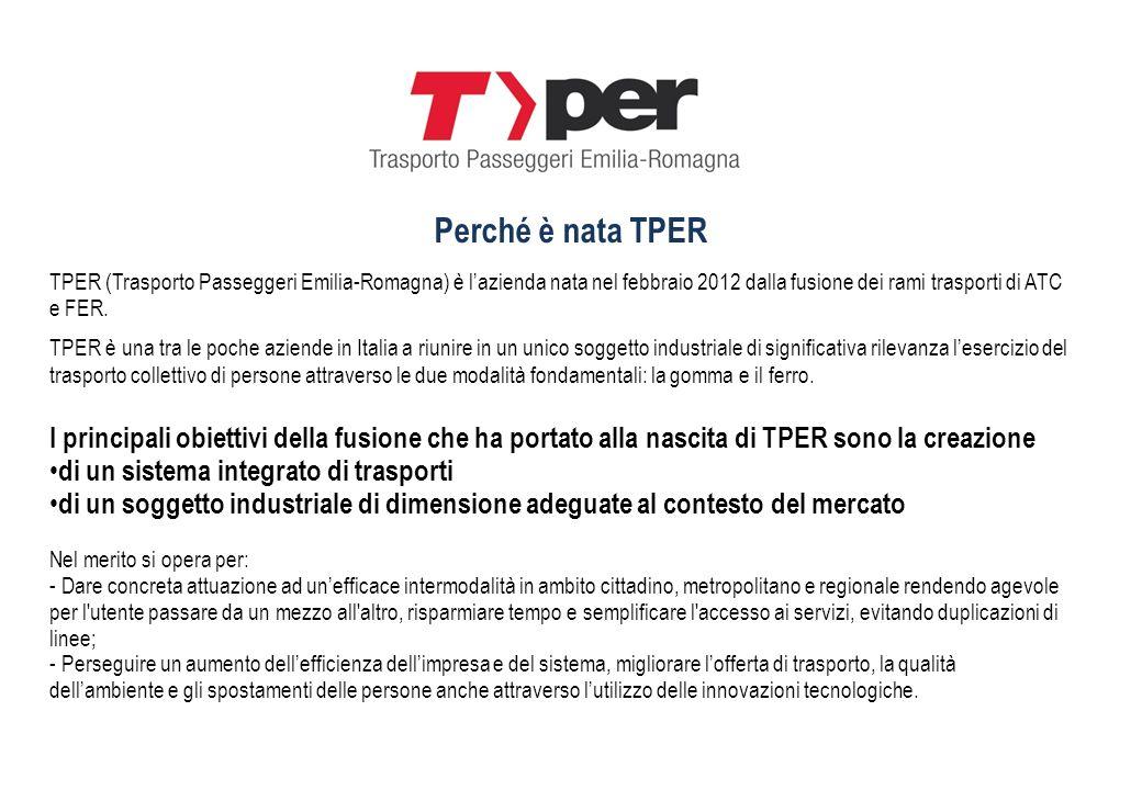 Perché è nata TPER TPER (Trasporto Passeggeri Emilia-Romagna) è l'azienda nata nel febbraio 2012 dalla fusione dei rami trasporti di ATC e FER.