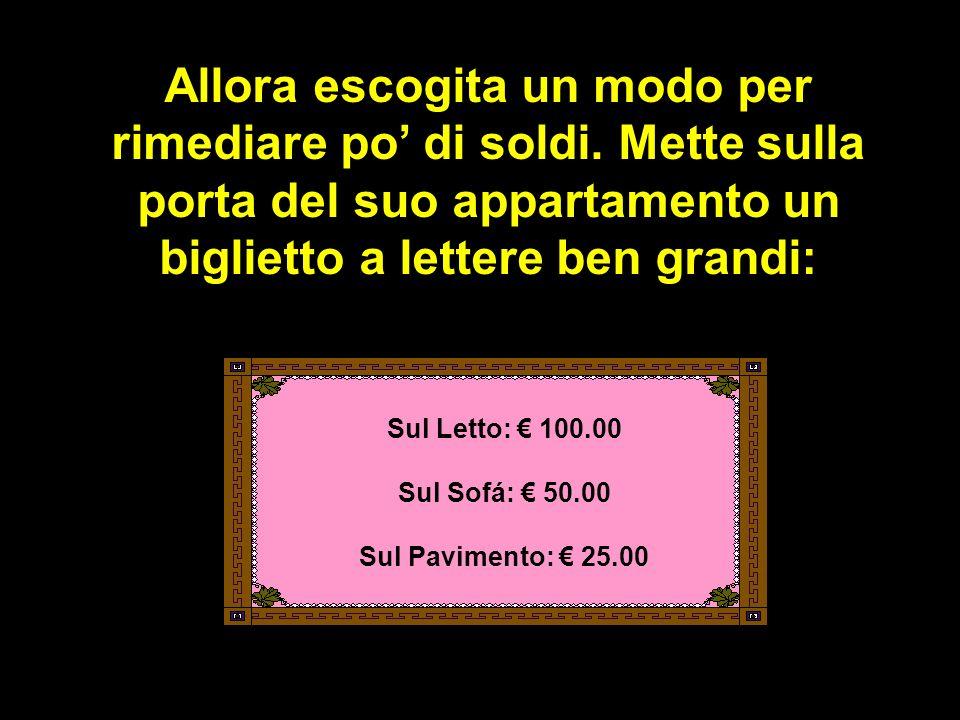 Sul Letto: € 100.00 Sul Sofá: € 50.00 Sul Pavimento: € 25.00