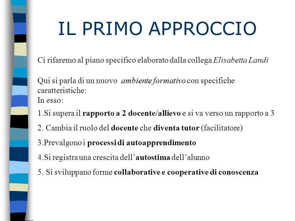IL PRIMO APPROCCIO Ci rifaremo al piano specifico elaborato dalla collega Elisabetta Landi.