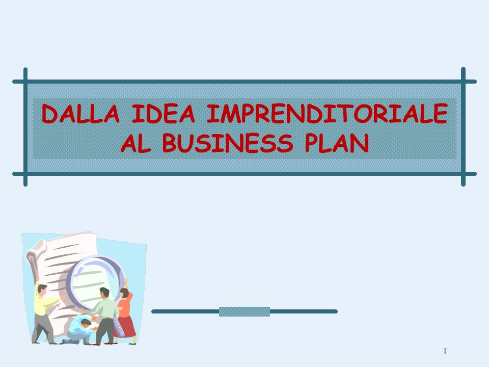 DALLA IDEA IMPRENDITORIALE AL BUSINESS PLAN