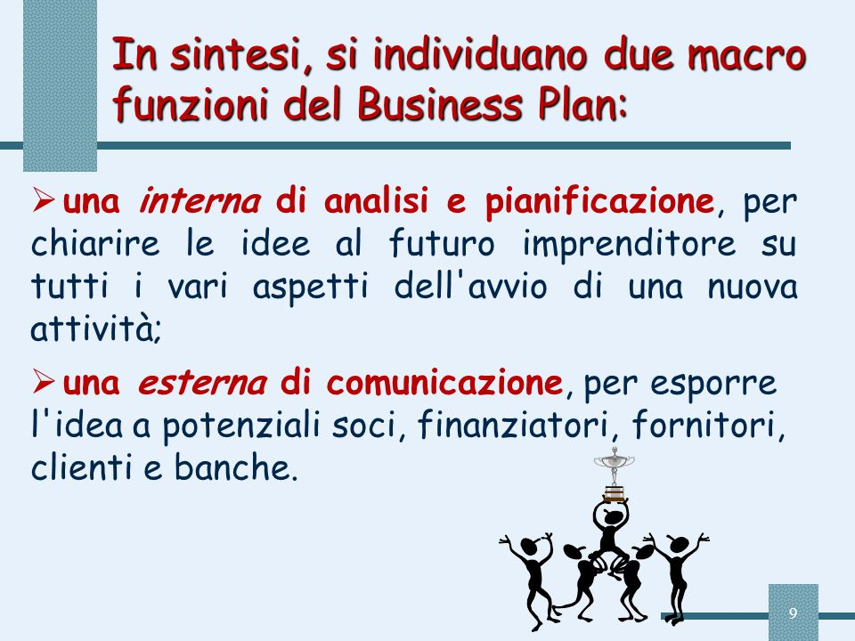 In sintesi, si individuano due macro funzioni del Business Plan: