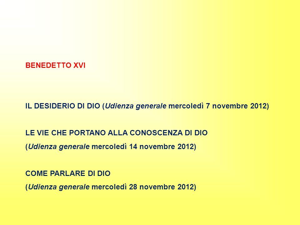 BENEDETTO XVI IL DESIDERIO DI DIO (Udienza generale mercoledì 7 novembre 2012) LE VIE CHE PORTANO ALLA CONOSCENZA DI DIO.