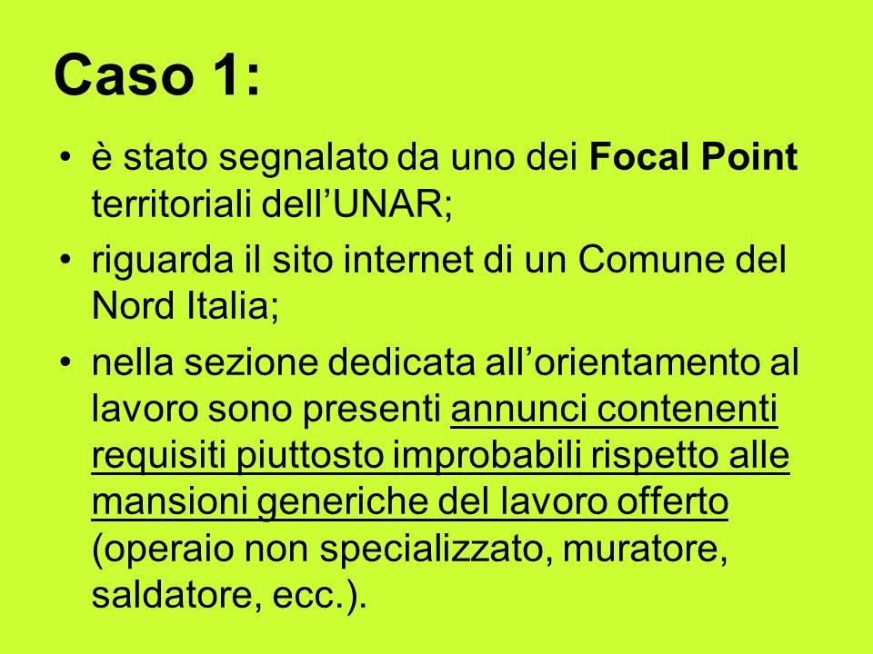 Caso 1: è stato segnalato da uno dei Focal Point territoriali dell'UNAR; riguarda il sito internet di un Comune del Nord Italia;