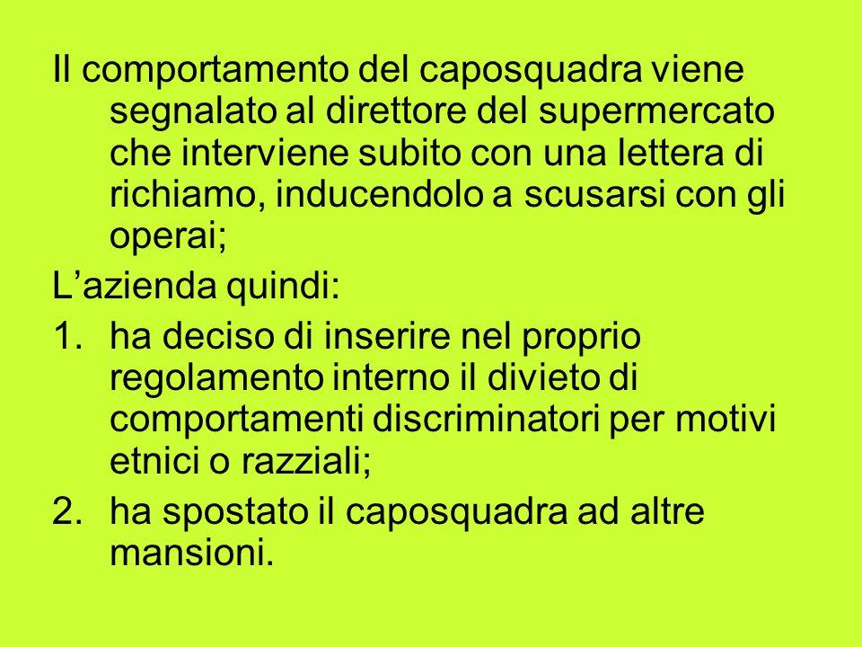 Il comportamento del caposquadra viene segnalato al direttore del supermercato che interviene subito con una lettera di richiamo, inducendolo a scusarsi con gli operai;